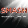 Smash cast the national pastime