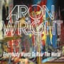 Aron wright everybody wants to rule the world