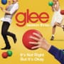 Glee cast its not right but its okay