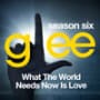 Glee cast what the world needs now