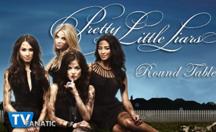 Pretty Little Liars Round Table: A Hot New Hookup!