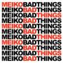 Meiko bad things