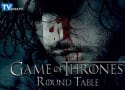 Game of Thrones Round Table: So. Many. Reunions.