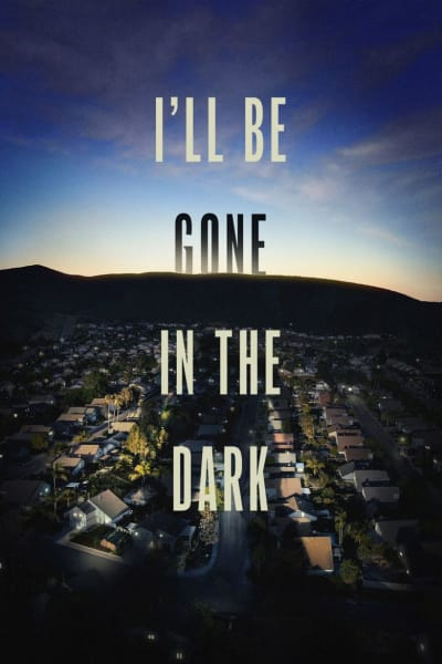 I'll Be Gone In the Dark Poster