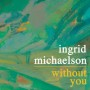Ingrid michaelson without you