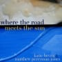Where the road meets the sun 1