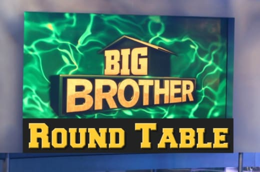 BIG BROTHER ROUND TABLE