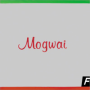 Mogwai i know you are but what am i