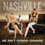 Nashville cast he aint gonna change