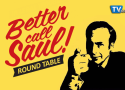 Better Call Saul Round Table: From Zero to Hero!