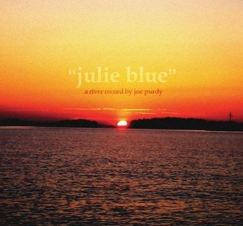Julie Blue: A River Record (By Joe Purdy)