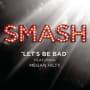 Smash cast lets be bad