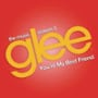 Glee cast youre my best friend