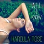 Haroula rose all i know