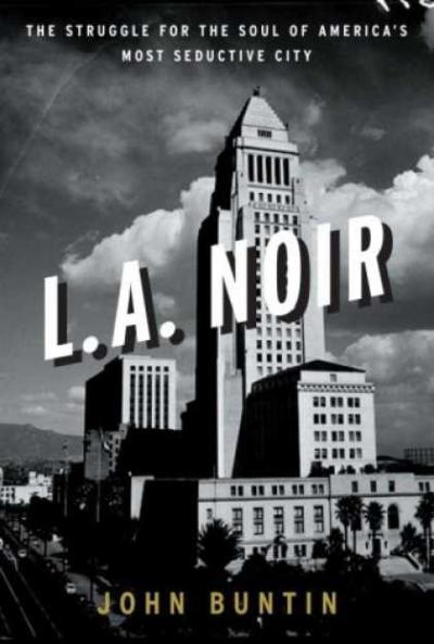 L.A. Noir: The Struggle for the Soul of America's Most Seductive City