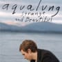Aqualung strange and beautiful