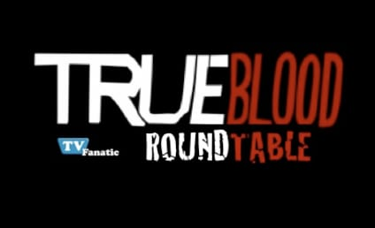 "True Blood Round Table: ""It Hurts Me Too"""