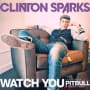 Clinton sparks watch you
